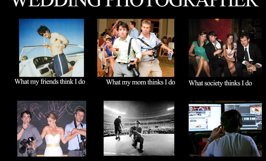 photographer-meme-what-my-friends-think-I-do-6-1