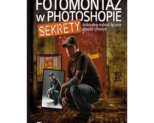 fotomontaz-w-photoshopie-sekrety-doskonalego-wyboru-i-laczenia-obrazow-cyfrowych-9788324638604